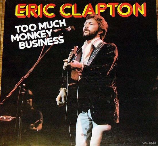 0308. Eric Clapton. Too Much Monkey Business. 1984. Astan (DE) = 16$
