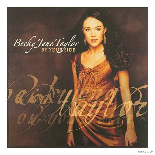 "Becky Jane Taylor ""By Your Side"" Audio CD 2005"